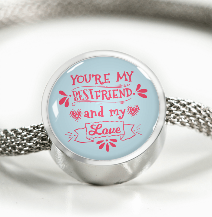 You're My Bestfriend and My Love Handmade Stainless Steel Circle Charm Bracelet