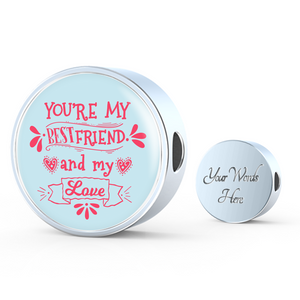 Express Your Love Gifts You're My Bestfriend and My Love- Handmade Stainless Steel -Circle Charm Bracelet Charm Only / Yes