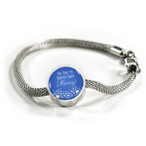 Express Your Love Gifts You Take My Breathe Away Always-Handmade Stainless Steel- Circle Charm Bracelet