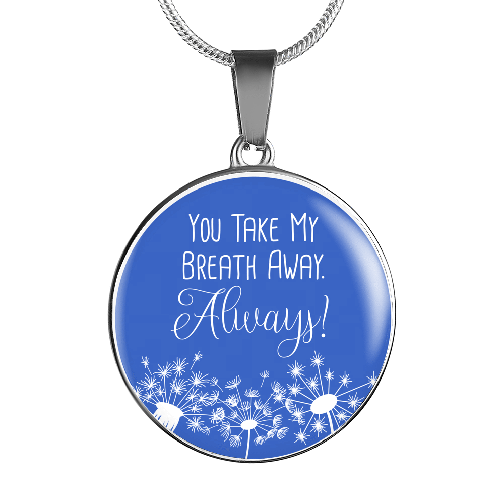 "You Take My Breathe Away Always Circle Pendant Necklace Stainless Steel 18-22"" - Express Your Love Gifts"