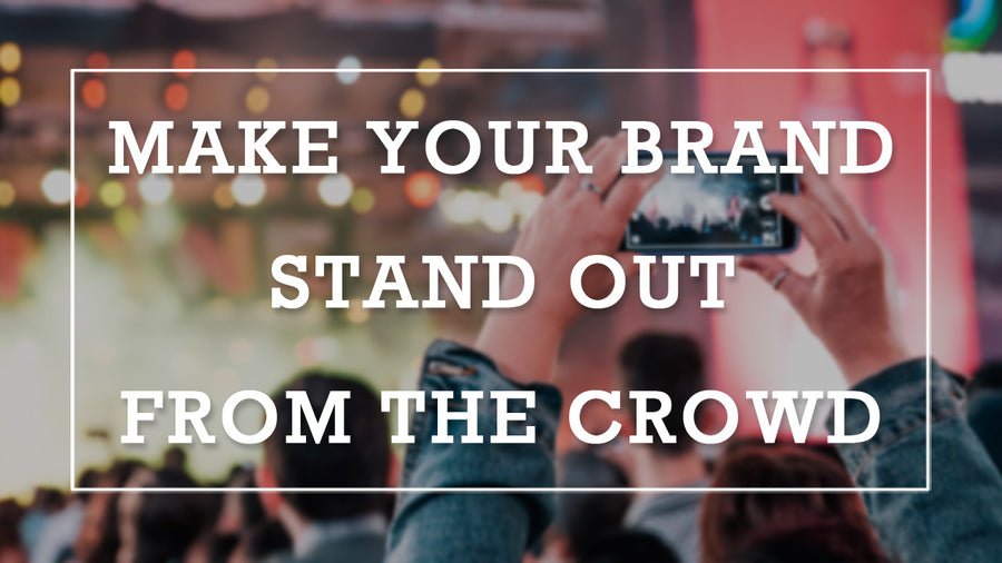 Make Your Brand Stand Out From The Crowd
