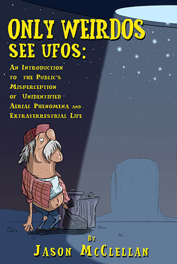 Only Weirdos See UFOs: An Introduction to the Public's Misperception of Unidentified Aerial Phenomena and Extraterrestrial Life