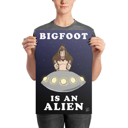 Bigfoot is an Alien poster