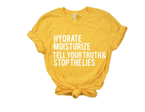 Hydrate, Moisturize, Tell your Truth, and Stop the Lies