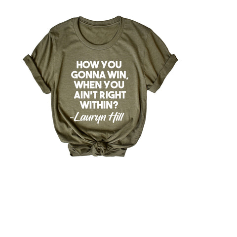 How you gonna win, when you ain't right within?-  Lauryn Hill : Heather Olive tee