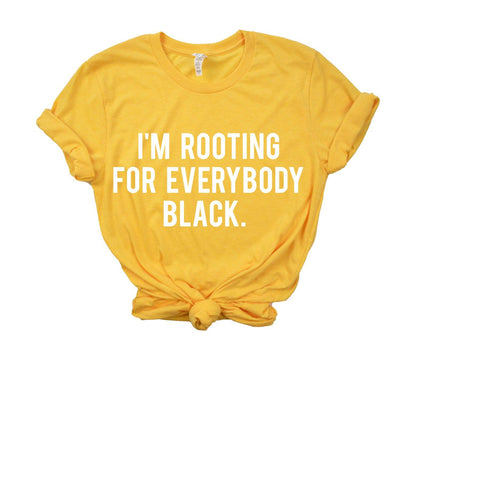 I'm rooting for everybody black : GOLD