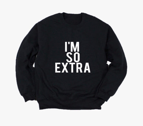 Are you EXTRA? Maybe you just know someone who needs this sweatshirt!