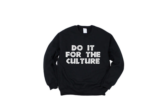 Do it for the CULTURE sweatshirt
