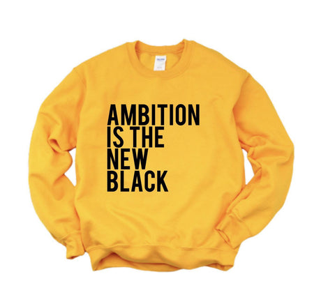 Ambition is the new BLACK sweatshirt