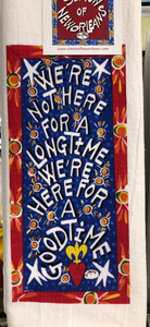 We're Not Here For A Long Time We're Here For A Good Time kitchen towel by Simon