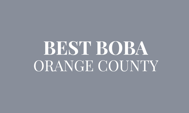 Best Boba: Orange County