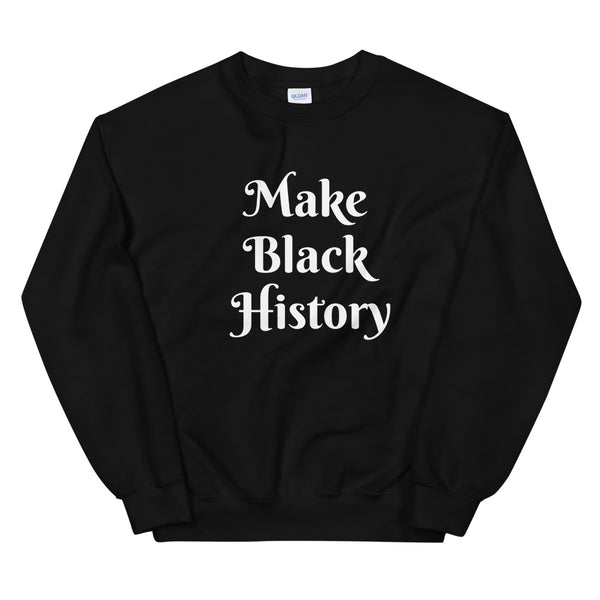 Make Black History Sweatshirt