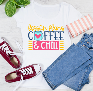 Lesson Plans, Coffee and Chill T-Shirt