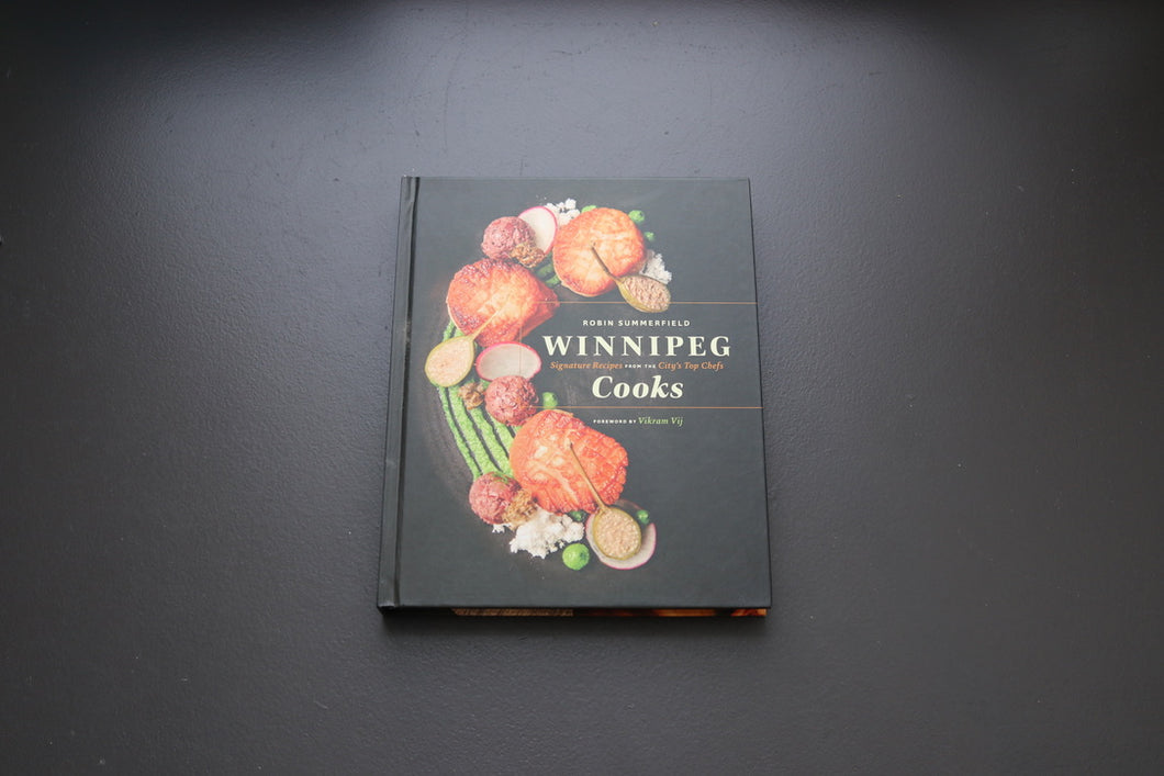 Winnipeg Cooks - Signature Recipes from the City's Top Chefs - The Cook's Edge