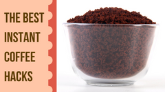 The Best Instant Coffee Hacks