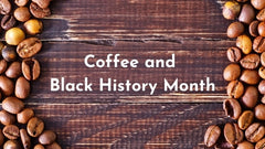 Coffee and Black History Month