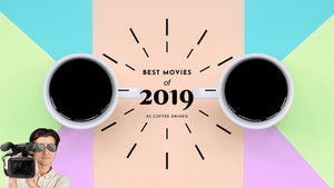 best movies of 2019 as coffee drinks