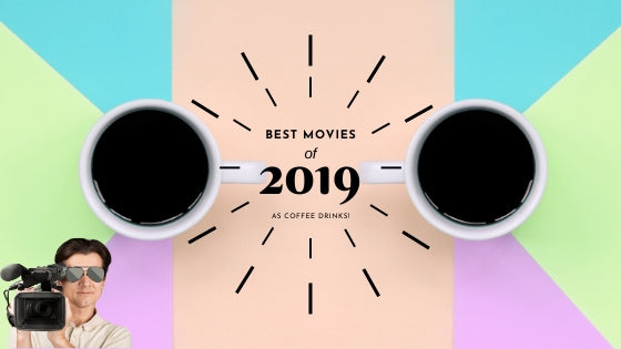 The Best 2019 Movies Paired as Coffee Drinks