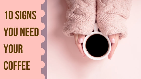 10 Signs That You Need Your Morning Coffee