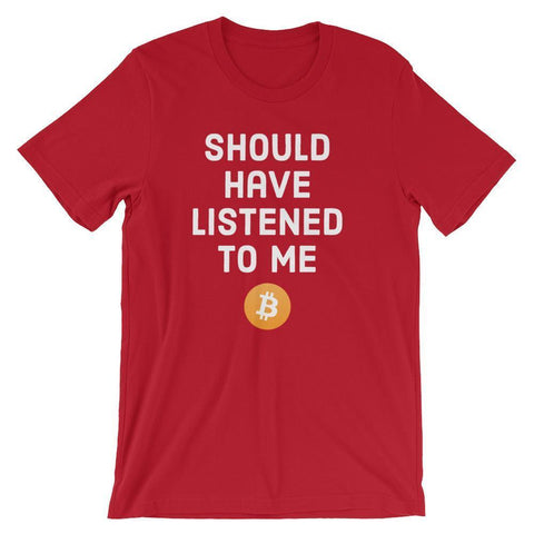 Bitcoin T-Shirt | Should Have Listened To Me | Unisex-Red-S-CryptoClothe