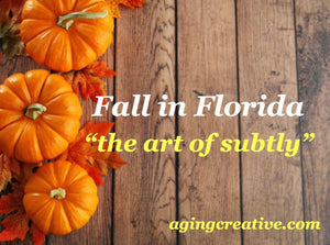 "Fall in Florida, ""the art of subtly"""