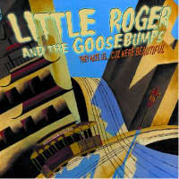 Little Roger & The Goosebumps - They Hate Us Cuz We're Beautiful