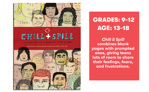 Chill & Spillcombines blank pages with prompted ones, giving teens lots of room to share their feelings, fears, and frustrations.
