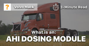 What is an AHI Dosing Module on Volvo / Mack engines? (3-minute read)