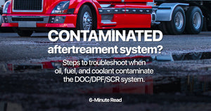 What Happens to Your Aftertreatment System (DOC/DPF/SCR) When it Gets Contaminated With Fuel, Oil, or Coolant?