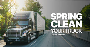 6 Steps To Spring Clean Your Semi-Truck