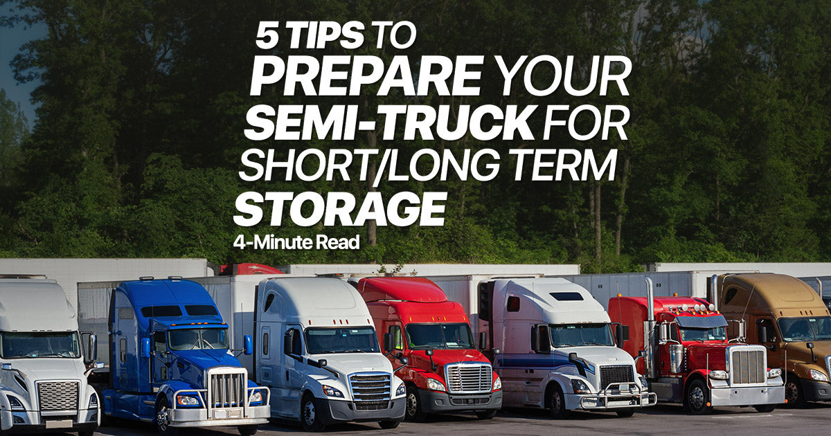 5 Tips To Prepare Your Semi-Truck For Short/Long Term Storage
