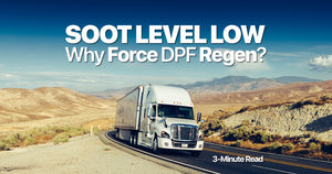 Soot Level Low, Why Force a DPF Regen? (3-Minute Read)