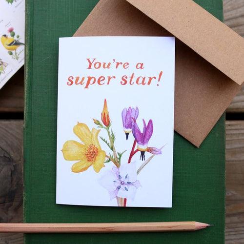 You're a SUPER STAR! Punny Greeting Card Featuring a Blazing Star, Star Tulip and Shooting Star California Wildflowers