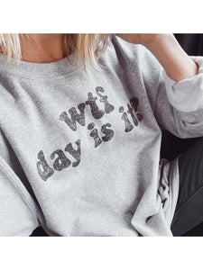 WTF DAY IS IT GRAPHIC SWEATSHIRT