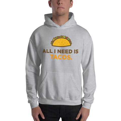 All I Need Is Tacos Hoodie