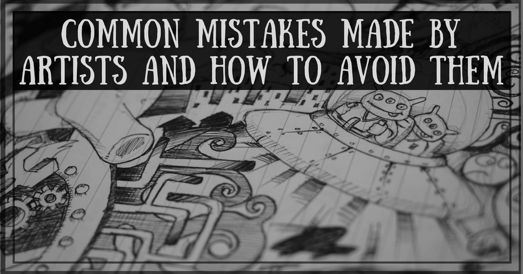 Common mistakes made by artists and how to avoid them