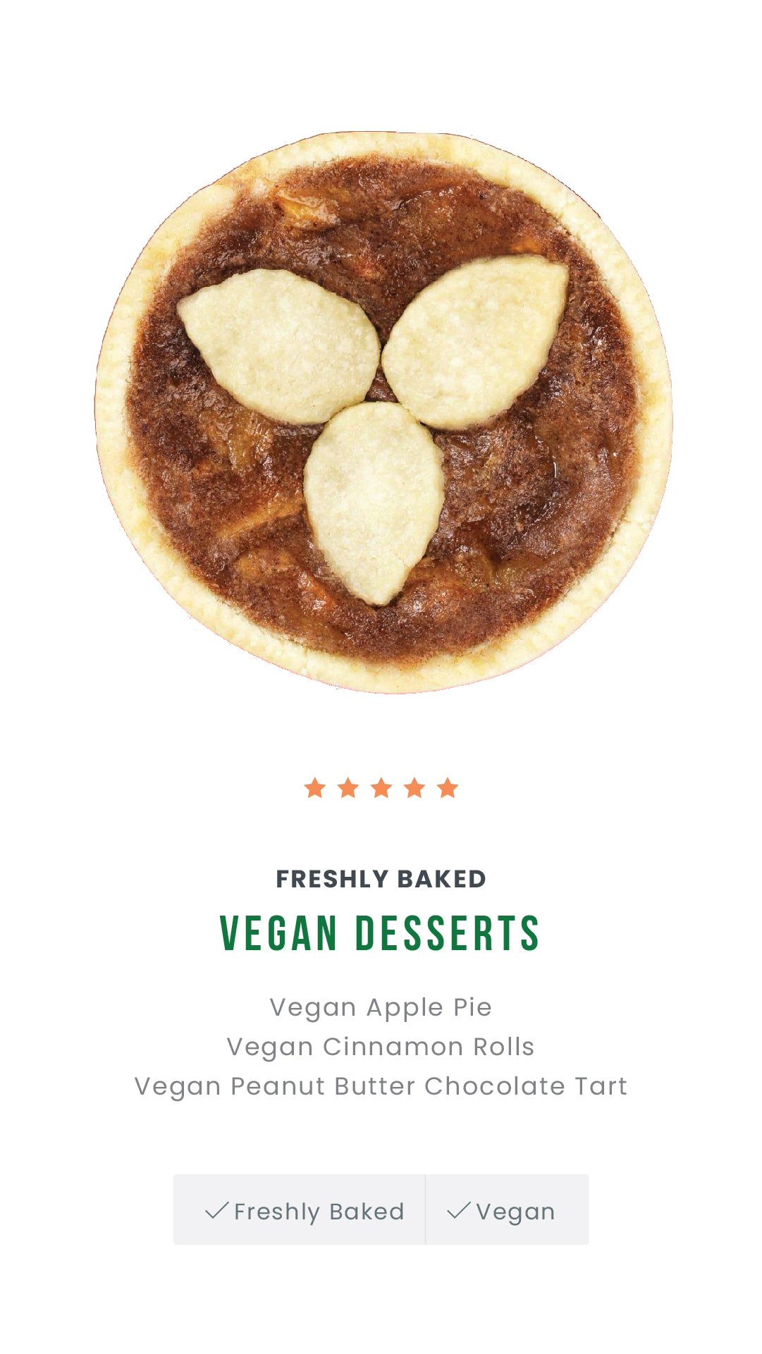 A buttery, flaky crust enclosed with the soft and wonderful taste of luscious baked Apples and Cinnamon. Made with the finest ingredients for an elegant and heart-warming taste. Enjoy this quintessential Vegan Apple Pie with Tea, Coffee or as a perfect finish to any meal.