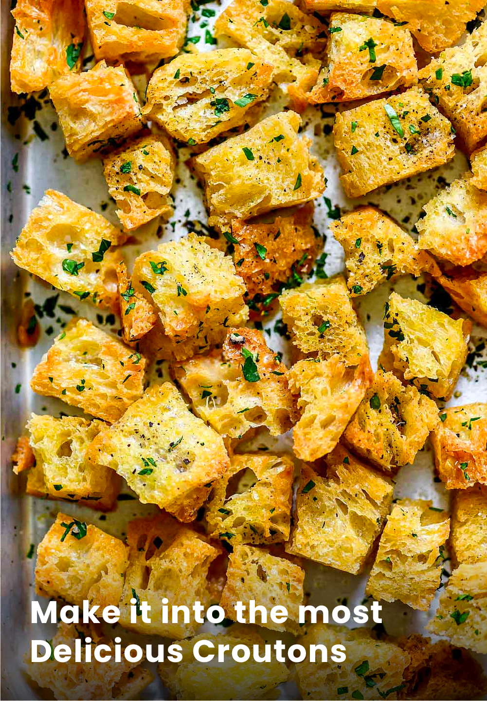 Make it into the most Delicious Croutons