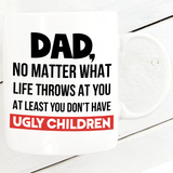 At Least You Don't Have Ugly Children Mug