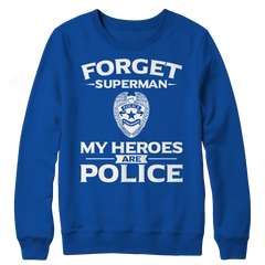 Limited Edition - Forget Superman My Heroes Are Police