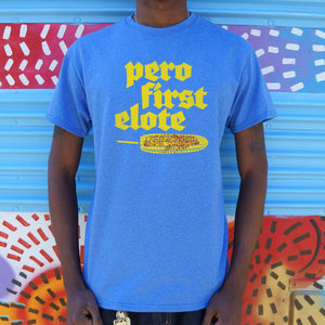 Pero First Elote T-Shirt (Mens)