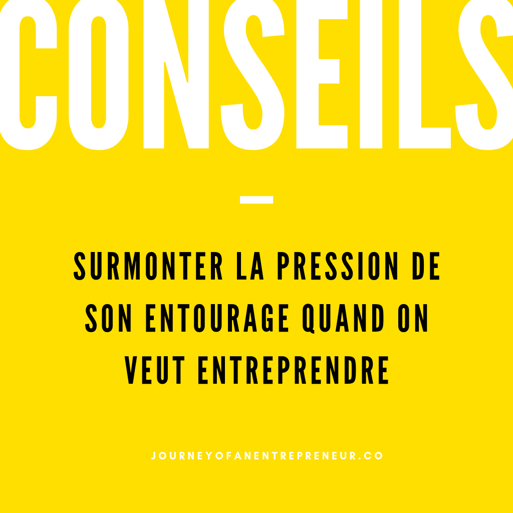 Surmonter la pression de son entourage quand on veut entreprendre