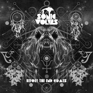 Sonic Wolves - Before The End Comes (CD)