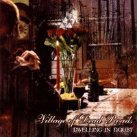 Village Of Dead Roads - Dwelling In Doubt (CD)