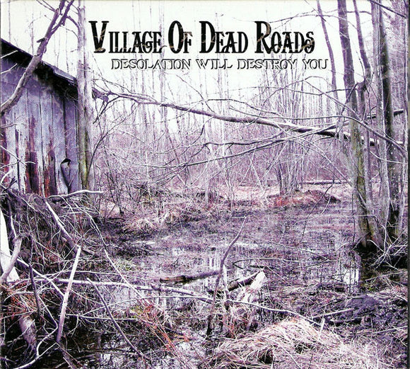 Village Of Dead Roads - Desolation Will Destroy You (CD)