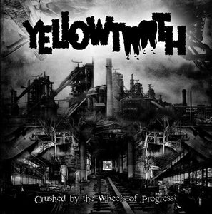 Yellowtooth - Crushed By The Wheels Of Progress (CD)