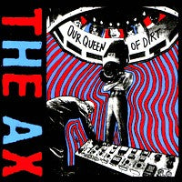 Ax, The - Our Queen of Dirt (CD) Cover Art