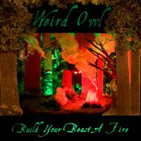Weird Owl - Build Your Beast a Fire (CD) Cover Art