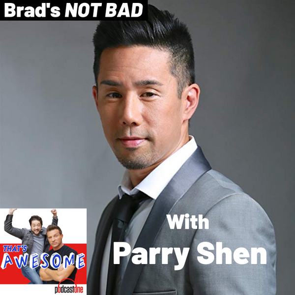 Brad's NOT BAD...With PARRY SHEN!!