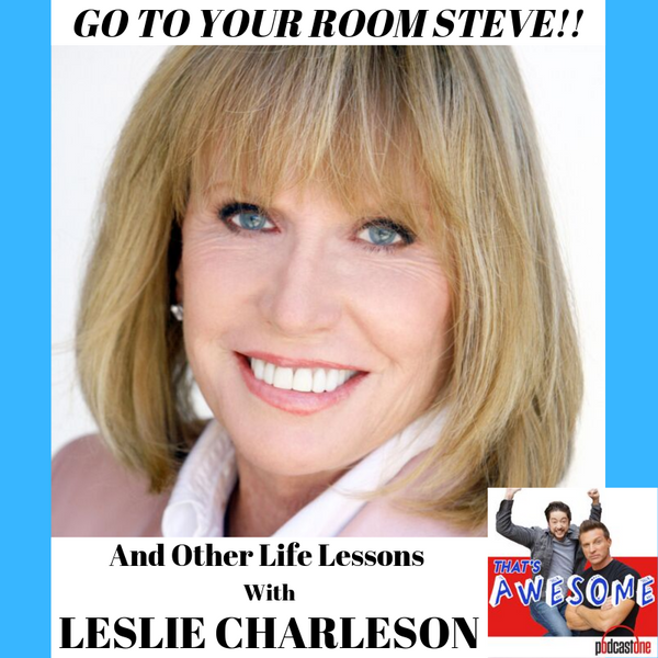 LESLIE CHARLESON--Go To Your Room STEVE, and Other Life Lessons...